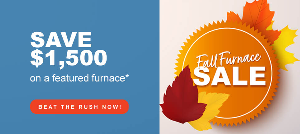 Save $1,500 on a featured furnace*